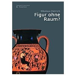 Figur ohne Raum?. Nikolaus Dietrich  - Buch