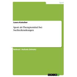 Sport als Therapiemittel bei Suchterkrankungen: eBook von Laura Kutscher