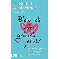 Bleib ich oder geh ich jetzt?. Pierre A. Lehu  Ruth K. Westheimer  - Buch