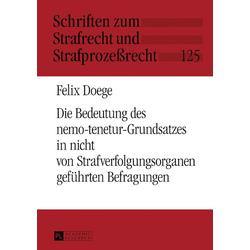 Die Bedeutung des nemo-tenetur-Grundsatzes in nicht von Strafverfolgungsorganen gefuehrten Befragungen: eBook von Felix Doege
