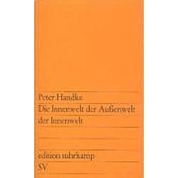 Die Innenwelt der Außenwelt der Innenwelt. Peter Handke  - Buch