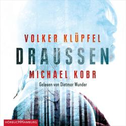 DRAUSSEN als Hörbuch CD von Volker Klüpfel/ Michael Kobr