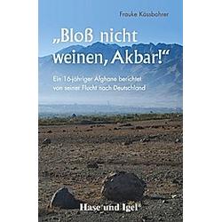 'Bloß nicht weinen  Akbar!'. Frauke Kässbohrer  - Buch