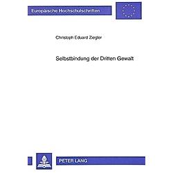 Selbstbindung der Dritten Gewalt. Christoph Eduard Ziegler  - Buch
