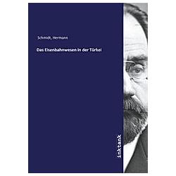 Das Eisenbahnwesen in der Türkei. Hermann Schmidt  - Buch