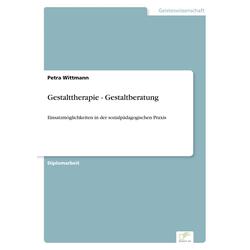 Gestalttherapie - Gestaltberatung: Buch von Petra Wittmann