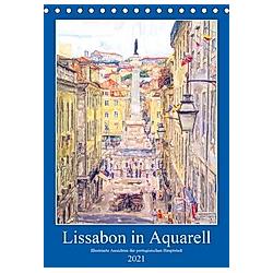 Lissabon in Aquarell - Illustrierte Ansichten der portugisischen Hauptstadt (Tischkalender 2021 DIN A5 hoch)