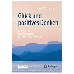 Glück und positives Denken; .. Arnold Kitzmann  - Buch