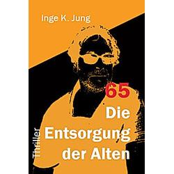 65 - Die Entsorgung der Alten. Inge K. Jung  - Buch