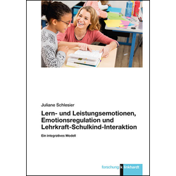 Lern- und Leistungsemotionen Emotionsregulation und Lehrkraft-Schulkind-Interaktion: Buch von Juliane Schlesier