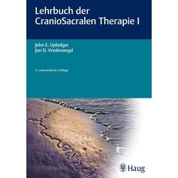 Lehrbuch der CranioSacralen Therapie I: Buch von John E. Upledger/ Jon D. Vreedevoogd