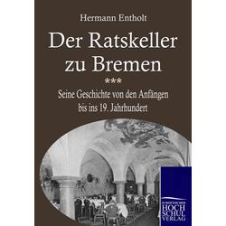 Der Ratskeller zu Bremen als Buch von Herrmann Entholt