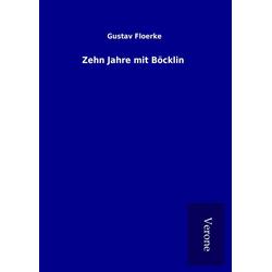 Zehn Jahre mit Böcklin als Buch von Gustav Floerke