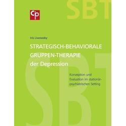 Strategisch-Behaviorale Gruppen-Therapie der Depression: eBook von Iris Liwowsky