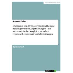 Effektivität von Hypnose/Hypnosetherapie bei ausgewählten Angststörungen - Ein metaanalytischer Vergleich zwischen Hypnosetherapie und Verhaltenst...