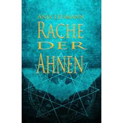 Rache der Ahnen als Buch von Anja Lehmann