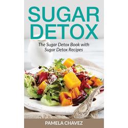 Sugar Detox: The Sugar Detox Book with Sugar Detox Recipes: eBook von Pamela Chavez