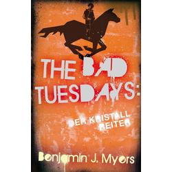 The Bad Tuesdays: Der Kristallreiter: eBook von Benjamin J. Myers