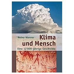 Klima und Mensch. Heinz Wanner  - Buch