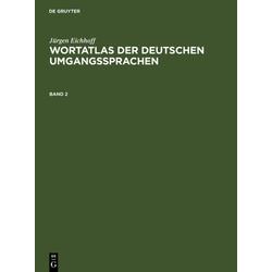 Jürgen Eichhoff: Wortatlas der deutschen Umgangssprachen. Band 2 als Buch von Jürgen Eichhoff