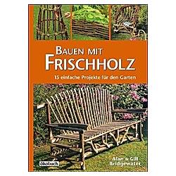 Bauen mit Frischholz. Gill Bridgewater  Alan Bridgewater  - Buch