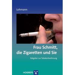 Frau Schmitt die Zigaretten und Sie. (Ratgeber zur Reihe Fortschritte der Psychotherapie Band 18): eBook von Bettina Lohmann