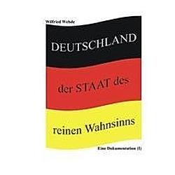 Deutschland - der Staat des reinen Wahnsinns. Wilfried Wehde  - Buch