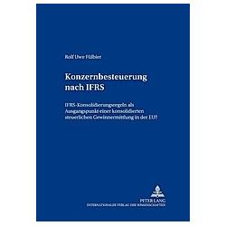 Konzernbesteuerung nach IFRS. Rolf Uwe Fülbier  - Buch