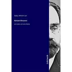 Adriaen Brouwer. Wilhelm von Bode  - Buch