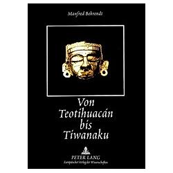 Von Teotihuacán bis Tiwanaku. Manfred Behrendt  - Buch