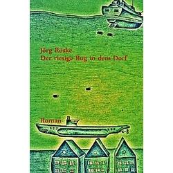 Der riesige Bug in dem Dorf. Jörg Röske  - Buch