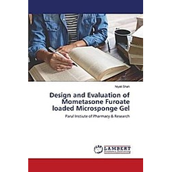 Design and Evaluation of Mometasone Furoate loaded Microsponge Gel. Niyati Shah  - Buch