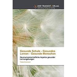 Gesunde Schule - Gesundes Lernen - Gesunde Menschen. Tobias Schumann  - Buch