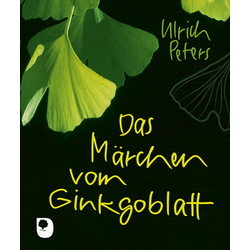 Das Märchen vom Ginkgoblatt: Buch von Ulrich Peters