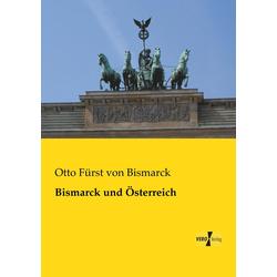 Bismarck und Österreich als Buch von Otto von Bismarck
