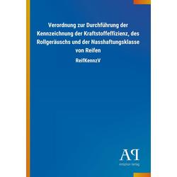Verordnung zur Durchführung der Kennzeichnung der Kraftstoffeffizienz des Rollgeräuschs und der Nasshaftungsklasse von Reifen als Buch von Antipho...