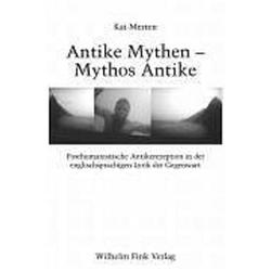 Antike Mythen - Mythos Antike als Buch von Kai Merten/ Ulrich Broich