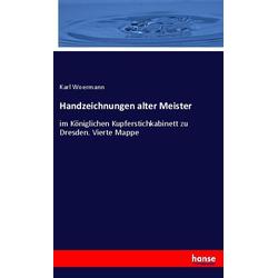 Handzeichnungen alter Meister als Buch von Karl Woermann