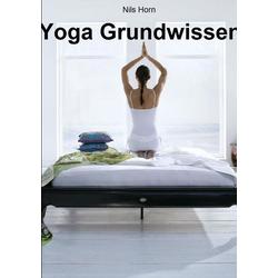 Yoga Grundwissen als Buch von Nils Horn