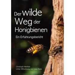 Der wilde Weg der Honigbienen als Buch von Christoph Nietfeld