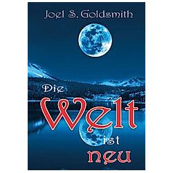 Die Welt ist neu. Joel S. Goldsmith  - Buch