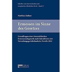 Ermessen im Sinne des Gesetzes. Matthias Zußner  - Buch