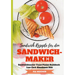 Sandwich Rezepte für den Sandwichmaker Sandwichtoaster Toast Panini Kochbuch Low Carb Abnehmen Diät
