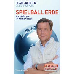 Spielball Erde als Buch von Claus Kleber/ Cleo Paskal