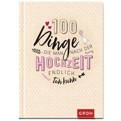 100 Dinge die man nach der Hochzeit endlich tun kann als Buch von