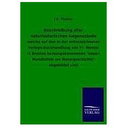 Beschreibung aller naturhistorischen Gegenstände. J. G. Fischer  - Buch