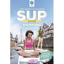SUP-GUIDE Hamburg & Umland. Björn Nehrhoff von Holderberg  - Buch