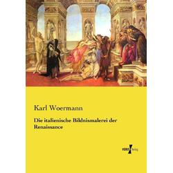 Die italienische Bildnismalerei der Renaissance als Buch von Karl Woermann