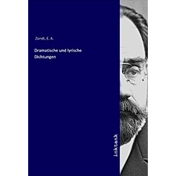 Dramatische und lyrische Dichtungen. E. A. Zündt  - Buch
