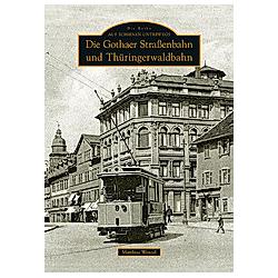Die Gothaer Straßenbahn und Thüringerwaldbahn. Matthias Wenzel  - Buch